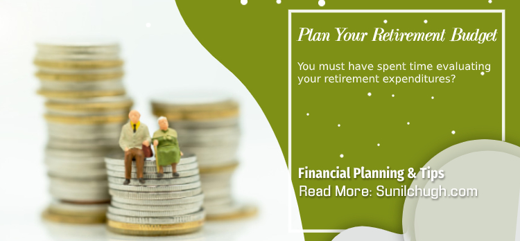 Best Practices To Retire With Financial Independence- Plan Your Retirement Budget