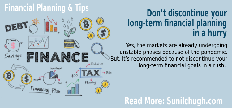 Don't discontinue your long-term financial planning in a hurry